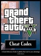 Grand Theft Auto V Cheat Codes ebook by Jennifer Moreau
