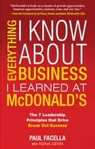 Everything I Know About Business I Learned at McDonalds ebook by Paul Facella,Adina Genn