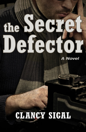 The Secret Defector - A Novel ebook by Clancy Sigal