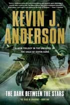 The Dark Between the Stars - The Saga of Shadows, Book One ebook by Kevin J. Anderson