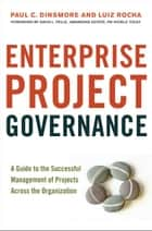 Enterprise Project Governance - A Guide to the Successful Management of Projects Across the Organization ebook by PAUL C. DINSMORE, Luiz Rocha, David L. Pells