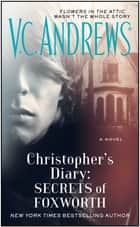 Christopher's Diary: Secrets of Foxworth ebook by V.C. Andrews