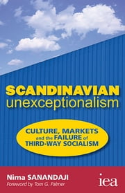 Scandinavian Unexceptionalism - Culture, Markets and the Failure of Third-Way Socialism ebook by Nima Sanandaji,Tom G. Palmer