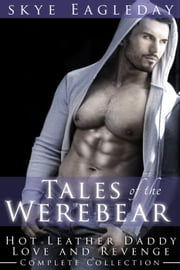 Eye of Wolf and Tales of the Werebear Complete Collection: Hot Leather Daddy Love and Revenge ebook by Skye Eagleday