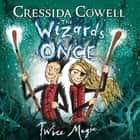 The Wizards of Once: Twice Magic - Book 2 audiobook by