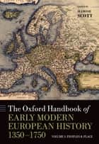 The Oxford Handbook of Early Modern European History, 1350-1750 - Volume I: Peoples and Place ebook by Hamish Scott