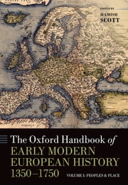 The Oxford Handbook of Early Modern European History, 1350-1750 - Volume I: Peoples and Place ebook by