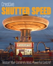 Creative Shutter Speed - Master the Art of Motion Capture ebook by Derek Doeffinger