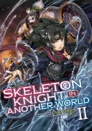 Skeleton Knight in Another World (Light Novel) Vol. 2 ebook by Ennki Hakari, KeG