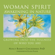 Woman Spirit Awakening in Nature: Growing into the Fullness of Who You Are ebook by Nancy Barrett Chickerneo