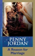 A Reason For Marriage (Mills & Boon Modern) eBook by Penny Jordan