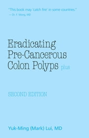 Eradicating Pre-Cancerous Colon Polyps Plus ebook by Yuk-Ming (Mark) Lui