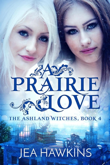 A Prairie Love - The Ashland Witches, #4 ebook by Jea Hawkins