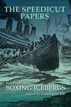 The Speedicut Papers Book 9 (1900–1915) - Boxing Icebergs ebook by Christopher Joll