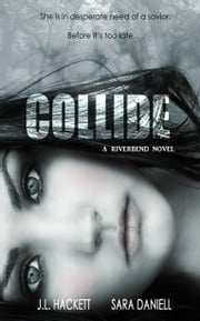 Collide: A Riverbend Novel (Book 1 of the Riverbend Series) ebook by Sara Daniell,J.L. Hackett