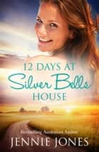 12 Days At Silver Bells House eBook by Jennie Jones