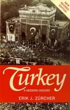 Turkey - A Modern History ebook by Erik Jan Zurcher