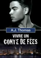 Vivre un conte de fées ebook by A.J. Thomas, Black Jax