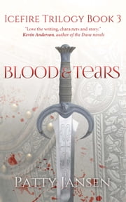 Blood & Tears (Book 3 Icefire Trilogy) ebook by Patty Jansen