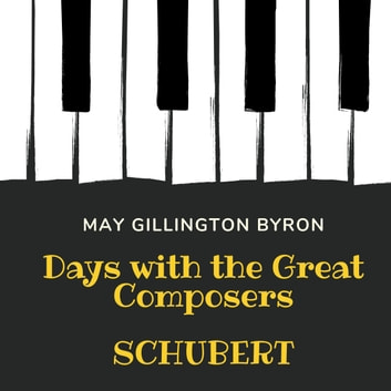 Days with the Great Composers: Schubert Special Edition) audiobook by May Gillington Byron