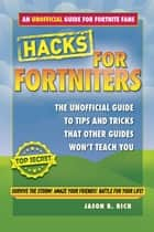 Hacks for Fortniters - An Unofficial Guide to Tips and Tricks That Other Guides Won't Teach You ebook by Jason R. Rich