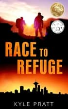 Race to Refuge ebook by Kyle Pratt