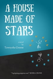 A House Made of Stars ebook by Tawnysha Greene