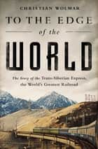 To the Edge of the World ebook by Christian Wolmar