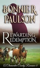 Rewarding Redemption - A Clearwater County Romance, #8 ebook by Bonnie R. Paulson