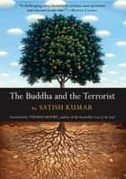 The Buddha and the Terrorist ebook by Thomas Moore, Satish Kumar, Allan Hunt Badiner