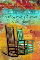 Resting In the Bosom Of the Lamb ebook by Augusta Trobaugh