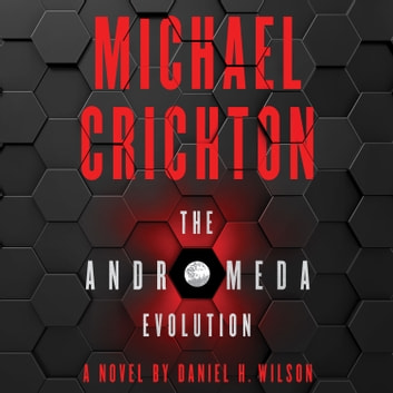 The Andromeda Evolution audiobook by Michael Crichton,Daniel H. Wilson