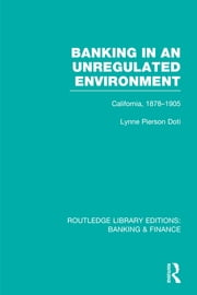 Banking in an Unregulated Environment (RLE Banking & Finance) - California, 1878-1905 ebook by Lynne Pierson Doti
