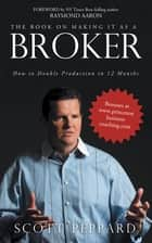 The Book on Making It as a Broker - How to Double Production in 12 Months ebook by Scott Peppard
