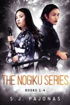 The Nogiku Series Box Set (Books 1-4) - Removed, Released, Reunited, Reclaimed ebook by S. J. Pajonas