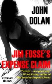Jim Fosse's Expense Claim ebook by John Dolan