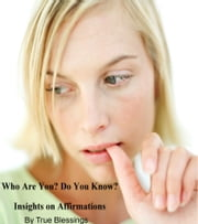 Who Are You? Do You Know? ebook by True Blessings