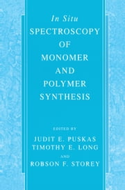 In Situ Spectroscopy of Monomer and Polymer Synthesis ebook by Judit E. Puskas,Timothy E. Long,Robson Storey