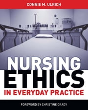 Nursing Ethics in Everyday Practice ebook by Connie M. Ulrich