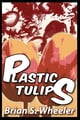 Plastic Tulips ebook by Brian S. Wheeler
