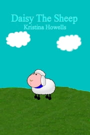 Daisy The Sheep ebook by Kristina Howells
