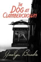 The Dog at Clambercrown ebook by Jocelyn Brooke