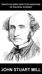 essays on some unsettled questions of political This essays on some unsettled questions of political economy was written by john stuart mill in english language.