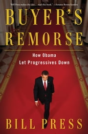 Buyer's Remorse - How Obama Let Progressives Down ebook by Bill Press