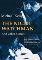 The Night Watchman: And Other Stories ebook by