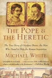 The Pope and the Heretic - The True Story of Giordano Bruno, the Man Who Dared to Defy the Roman Inquisition ebook by Michael White
