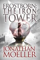Frostborn: The Iron Tower (Frostborn #5) ebook by