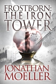 Frostborn: The Iron Tower (Frostborn #5) ebook by Jonathan Moeller