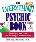 The Everything Psychic Book - Tap into Your Inner Power and Discover Your Inherent Abilities ebook by Michael R Hathaway, DCH