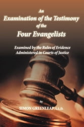 An Examination of the Testimony of the Four Evangelists By the Rules of Evidence Administered in Courts of Justice ebook by Simon Greenleaf